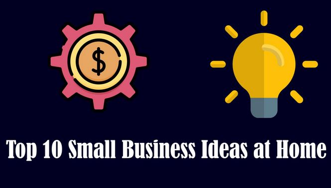 Top 10 Small Business Ideas at Home